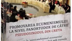 Promovarea ecumenismului la nivel panortodox de către pseudosinodul din Creta